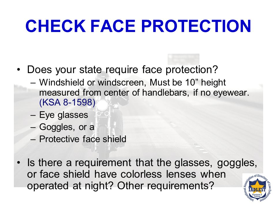 CHECK FACE PROTECTION Does your state require face protection