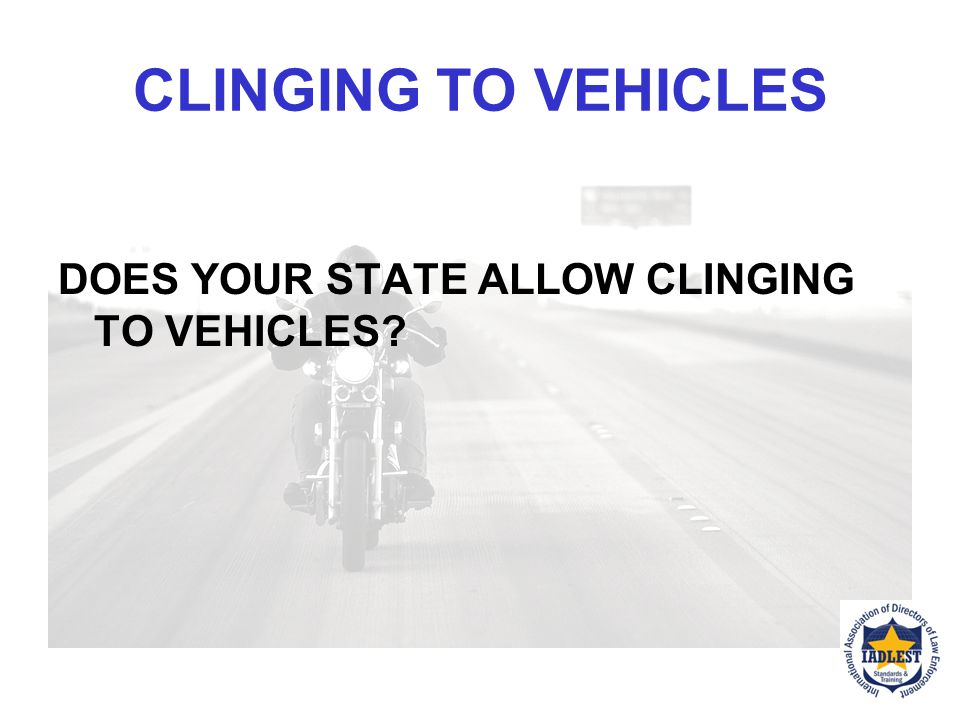 CLINGING TO VEHICLES DOES YOUR STATE ALLOW CLINGING TO VEHICLES