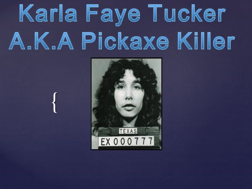 Karla Faye Tucker A.K.A Pickaxe Killer