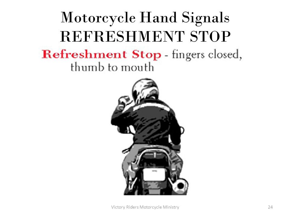 Motorcycle Hand Signals REFRESHMENT STOP