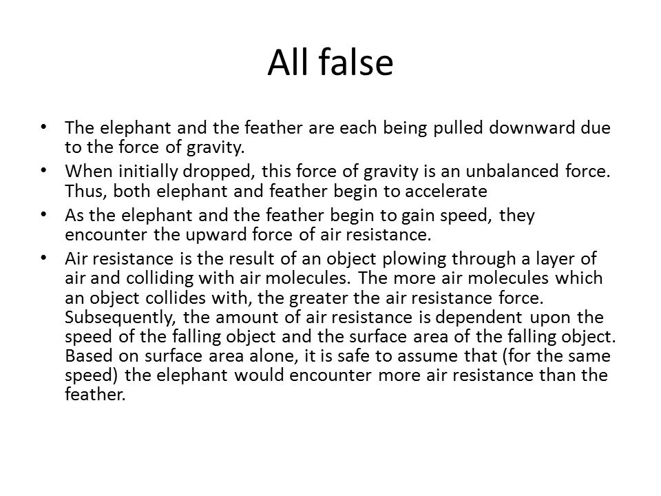 All false The elephant and the feather are each being pulled downward due to the force of gravity.