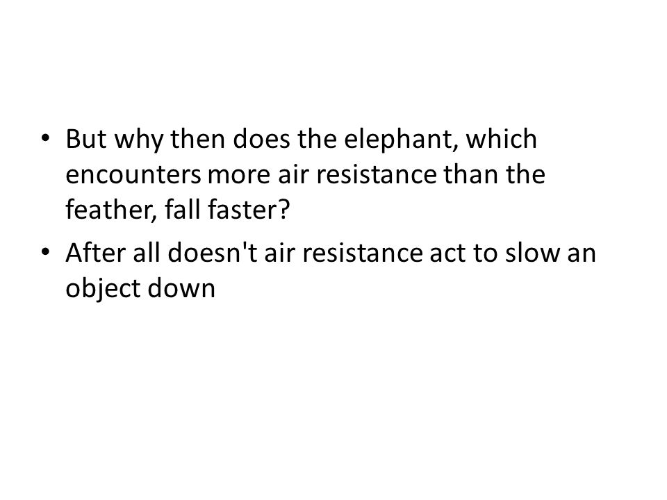 After all doesn t air resistance act to slow an object down