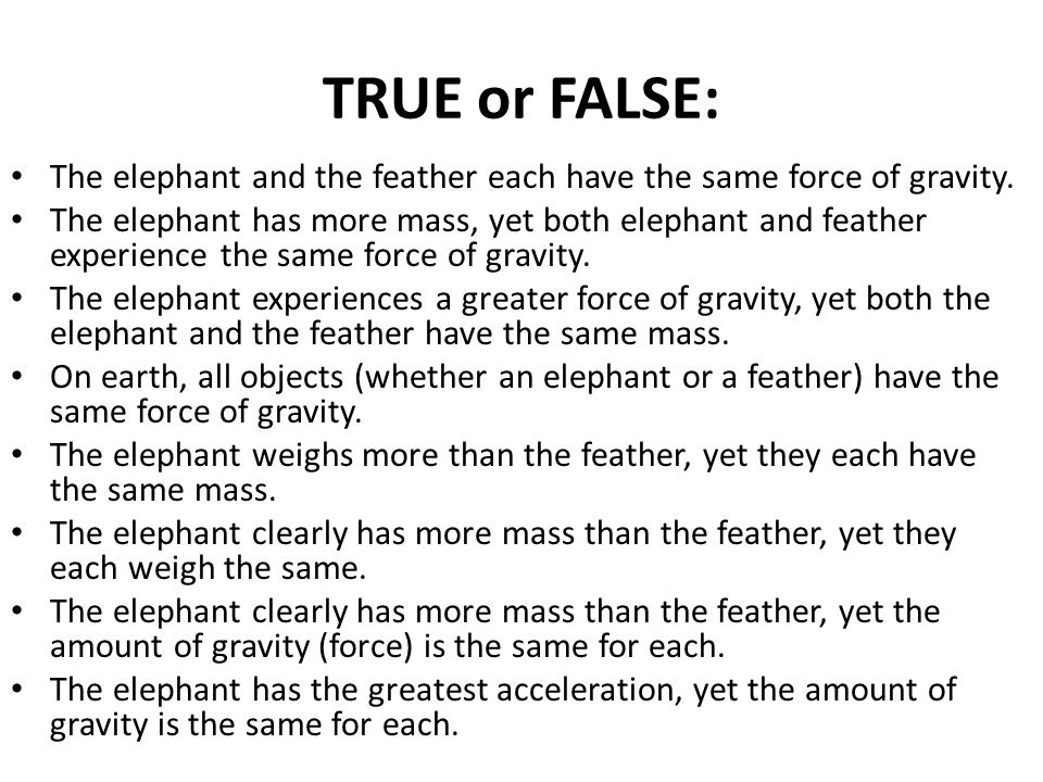 TRUE or FALSE: The elephant and the feather each have the same force of gravity.