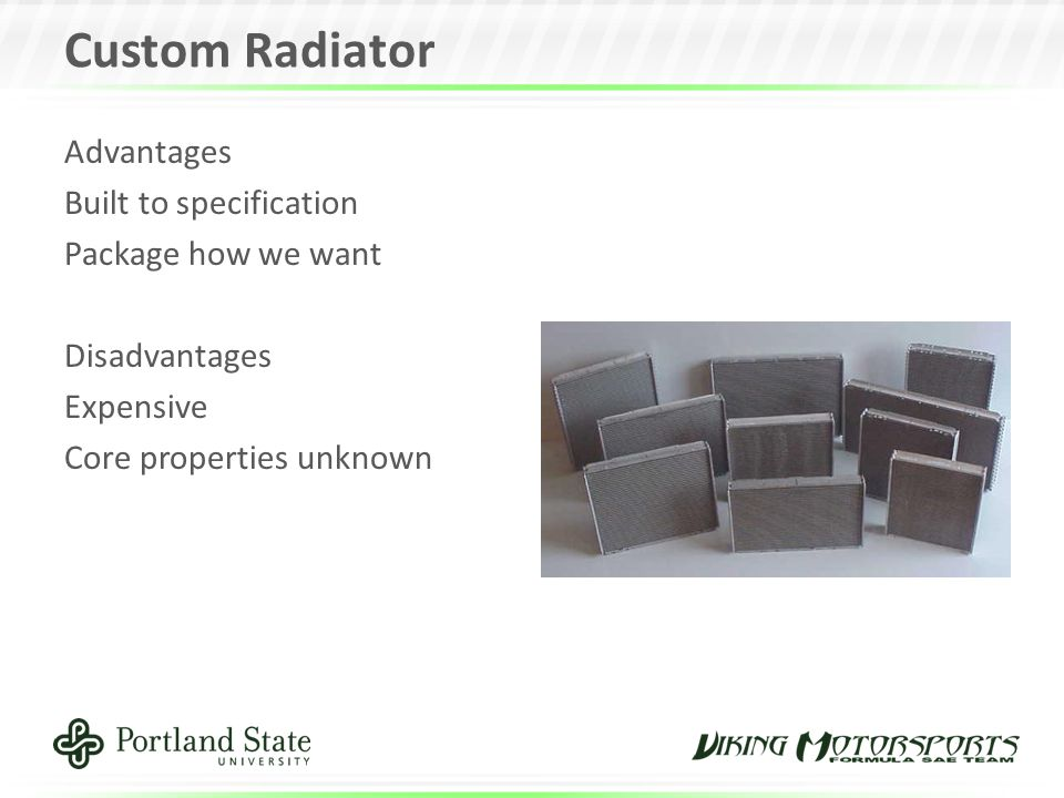 Custom Radiator Advantages Built to specification Package how we want Disadvantages Expensive Core properties unknown