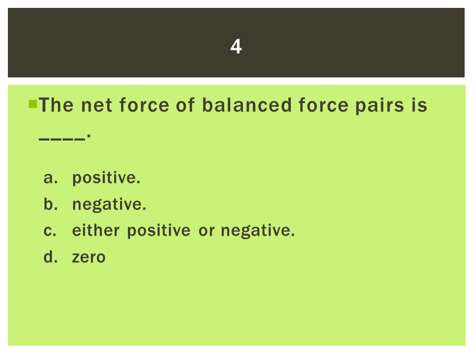The net force of balanced force pairs is ____.