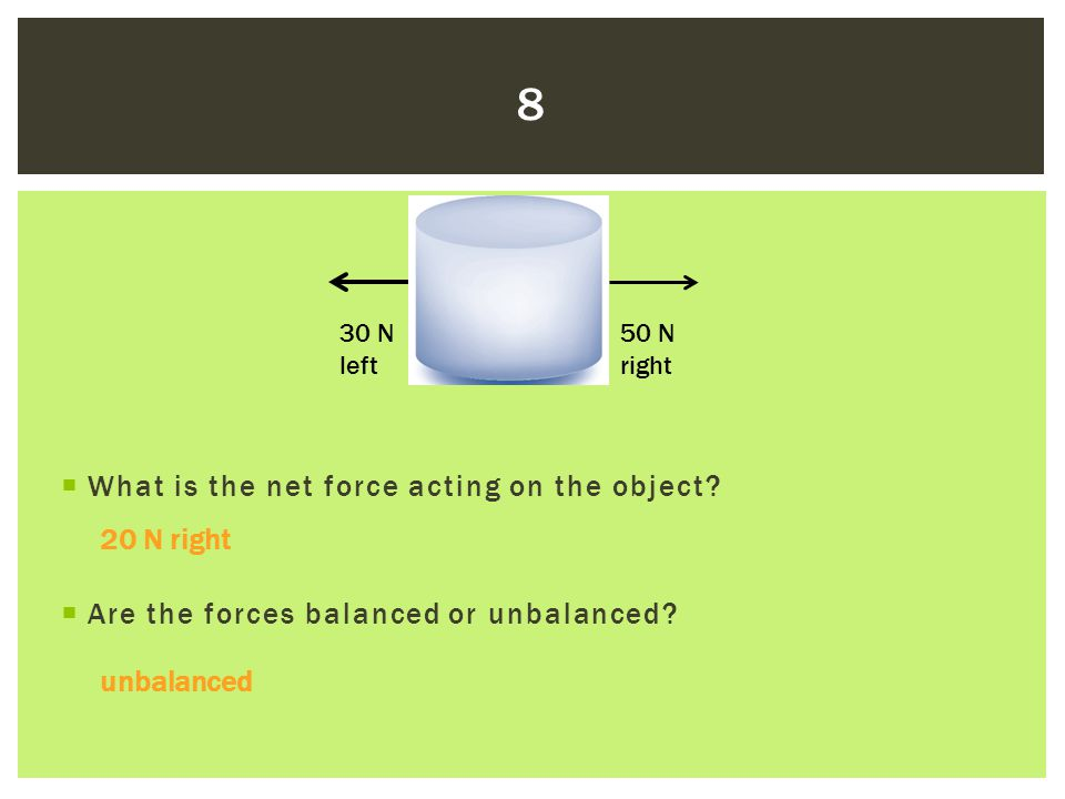 8 What is the net force acting on the object 20 N right