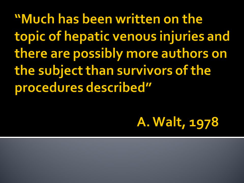 Much has been written on the topic of hepatic venous injuries and there are possibly more authors on the subject than survivors of the procedures described A.