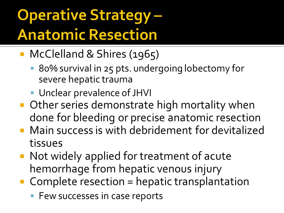 Operative Strategy – Anatomic Resection