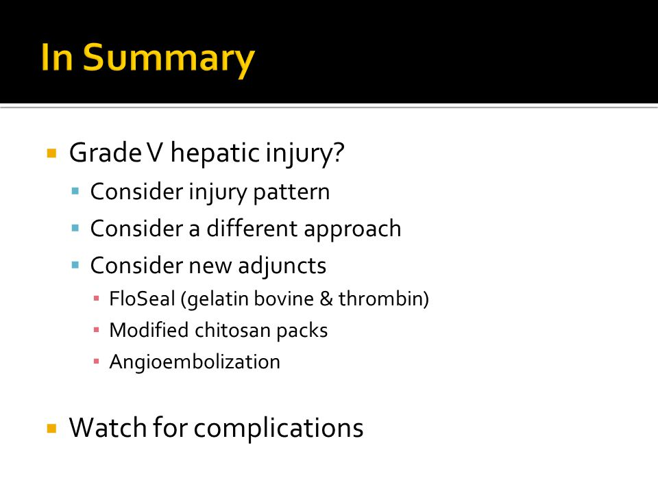 In Summary Grade V hepatic injury Watch for complications