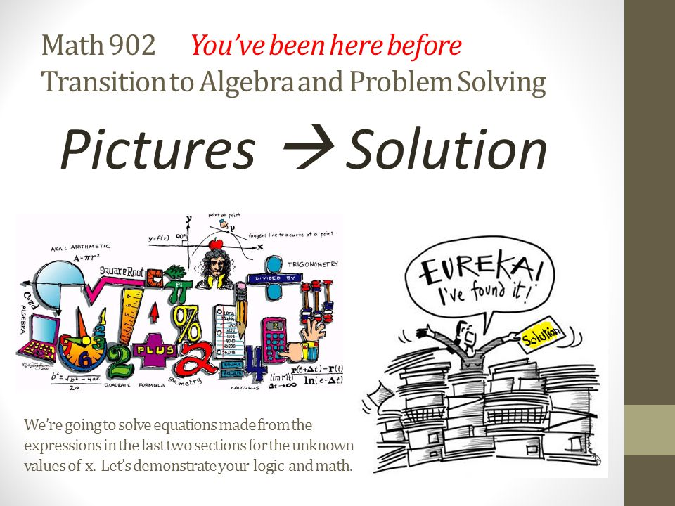 Math 902 You've been here before Transition to Algebra and Problem Solving