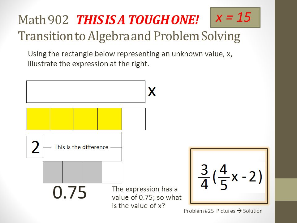 x = 15 Math 902 THIS IS A TOUGH ONE! Transition to Algebra and Problem Solving.