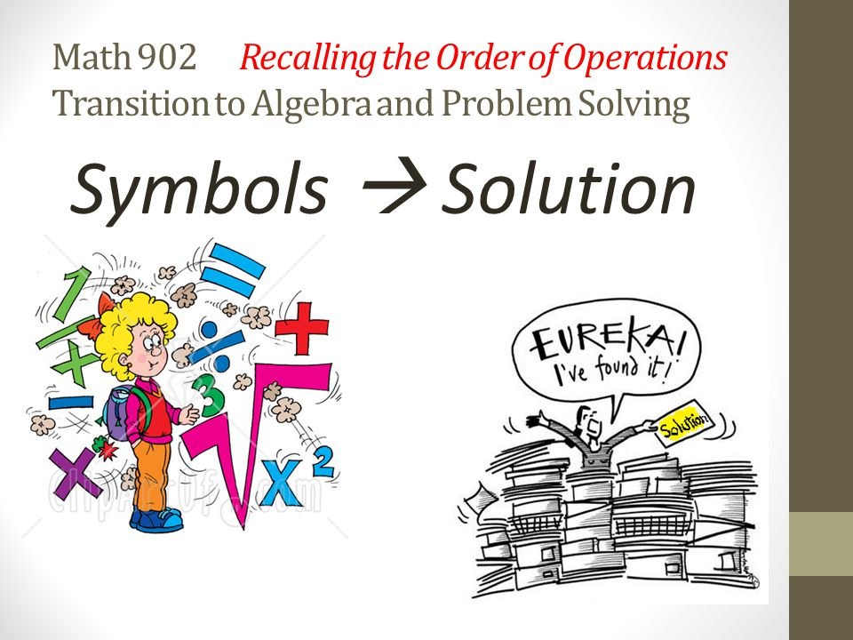 Math 902 Recalling the Order of Operations Transition to Algebra and Problem Solving