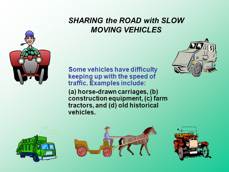 SHARING the ROAD with SLOW MOVING VEHICLES