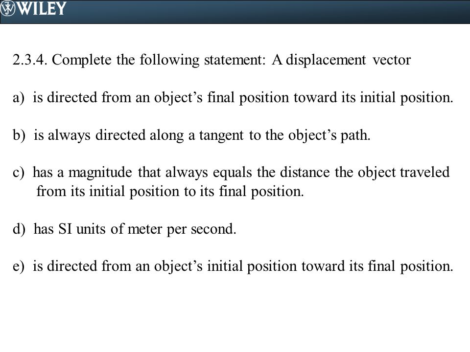 2.3.4. Complete the following statement: A displacement vector