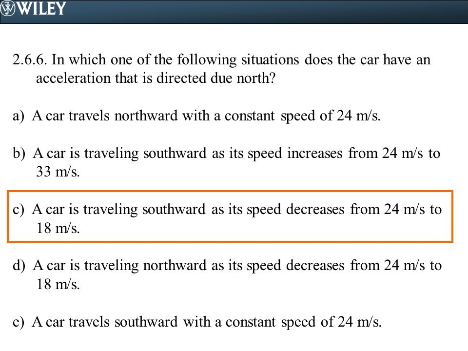 2.6.6. In which one of the following situations does the car have an acceleration that is directed due north