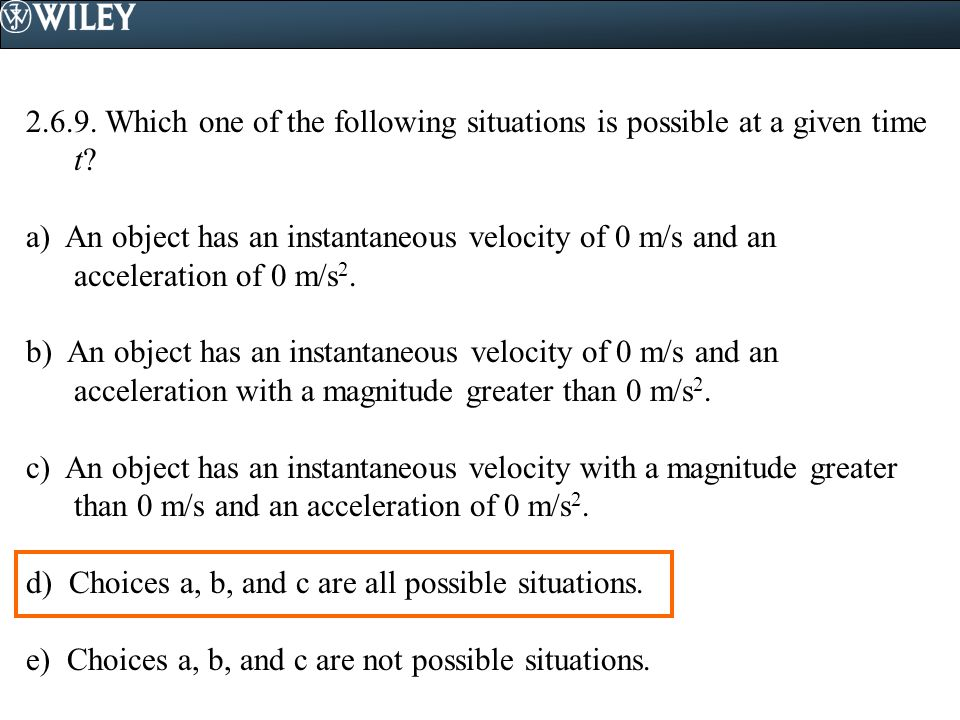 2.6.9. Which one of the following situations is possible at a given time t
