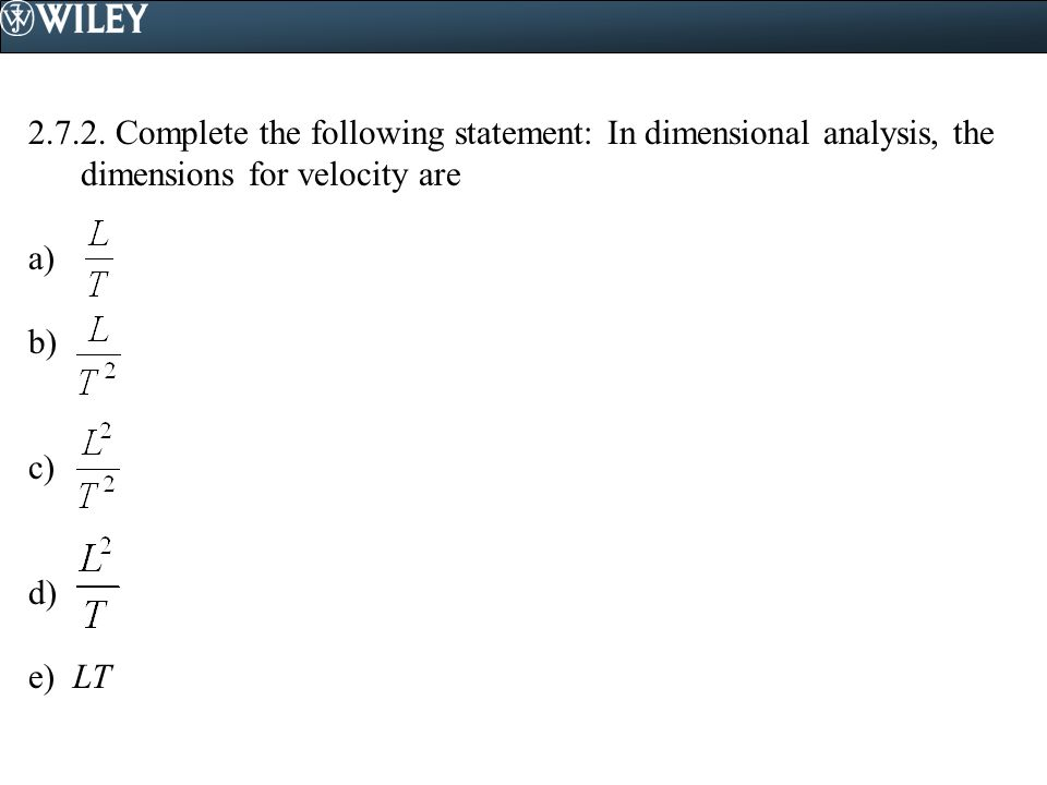 2.7.2. Complete the following statement: In dimensional analysis, the dimensions for velocity are