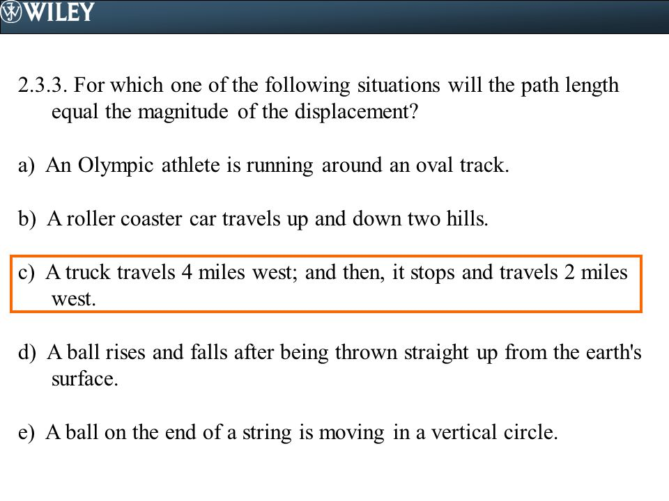 2.3.3. For which one of the following situations will the path length equal the magnitude of the displacement