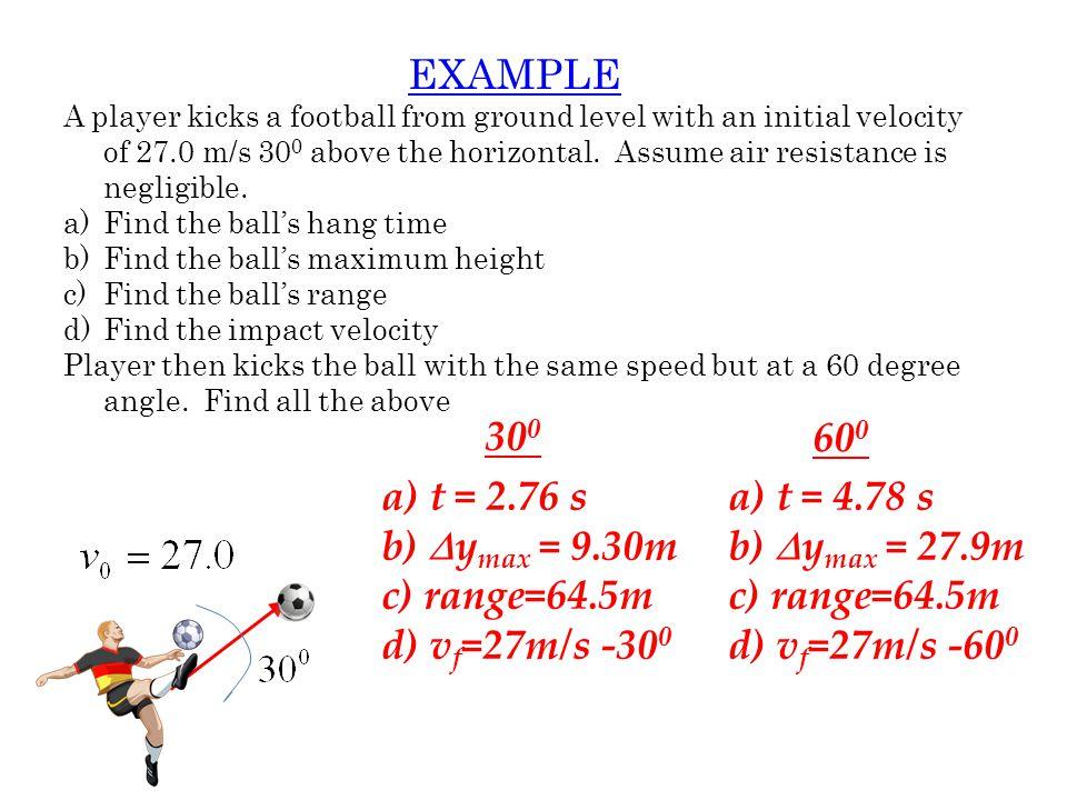 EXAMPLE 300 600 a) t = 2.76 s b) Dymax = 9.30m c) range=64.5m