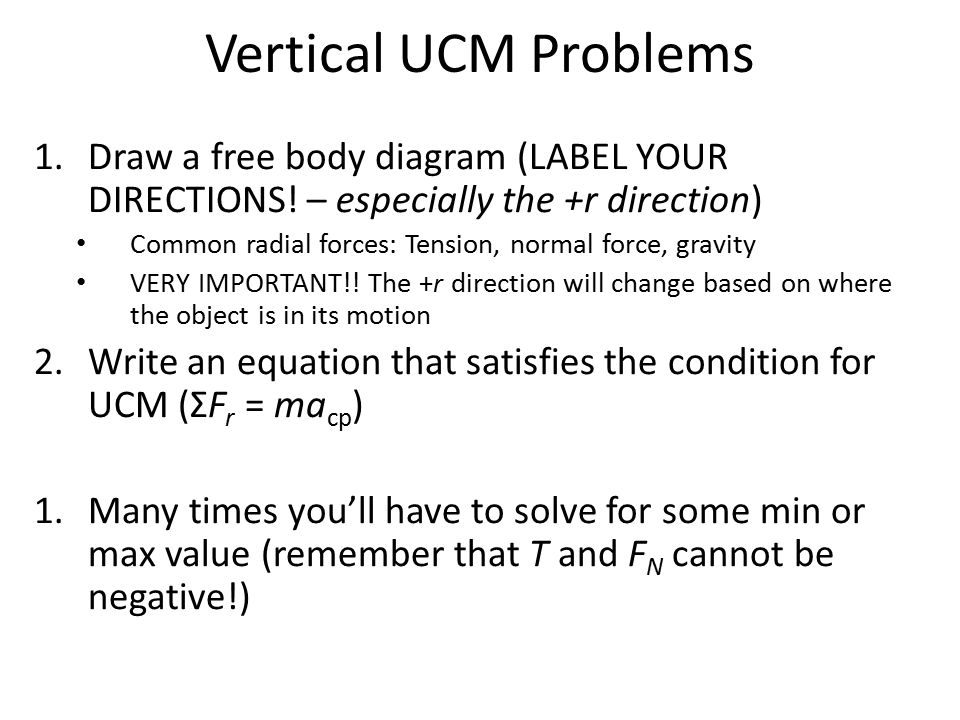 Vertical UCM Problems Draw a free body diagram (LABEL YOUR DIRECTIONS! – especially the +r direction)