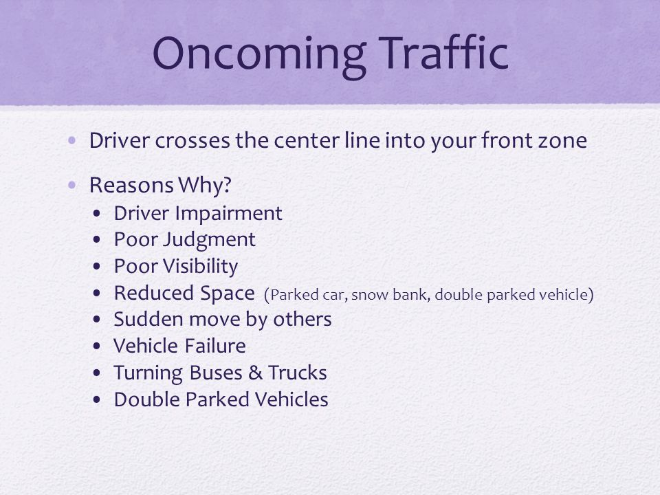 Oncoming Traffic Driver crosses the center line into your front zone