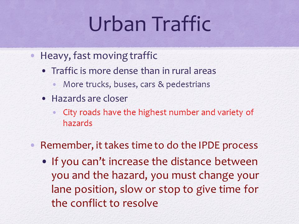 Urban Traffic Heavy, fast moving traffic. Traffic is more dense than in rural areas. More trucks, buses, cars & pedestrians.