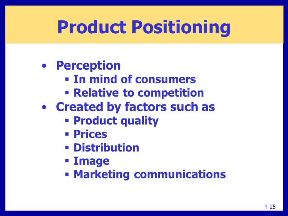 Product Positioning Perception Created by factors such as