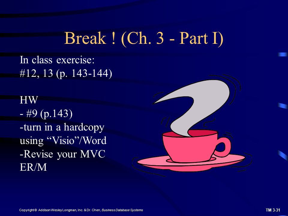 Break ! (Ch. 3 - Part I) In class exercise: #12, 13 (p. 143-144) HW