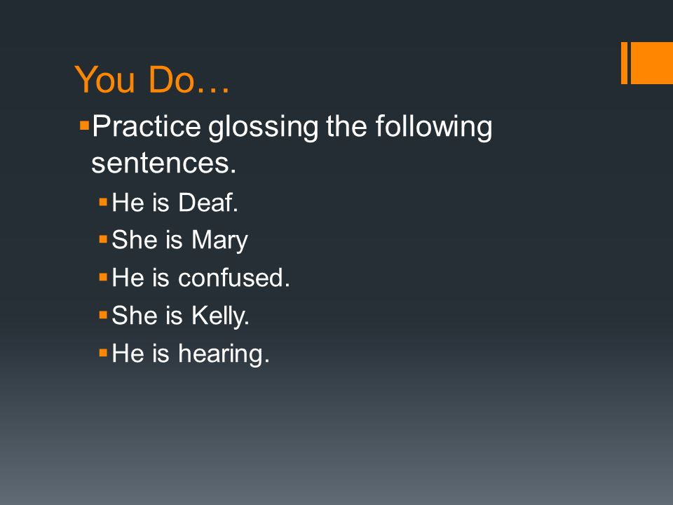 You Do… Practice glossing the following sentences. He is Deaf.