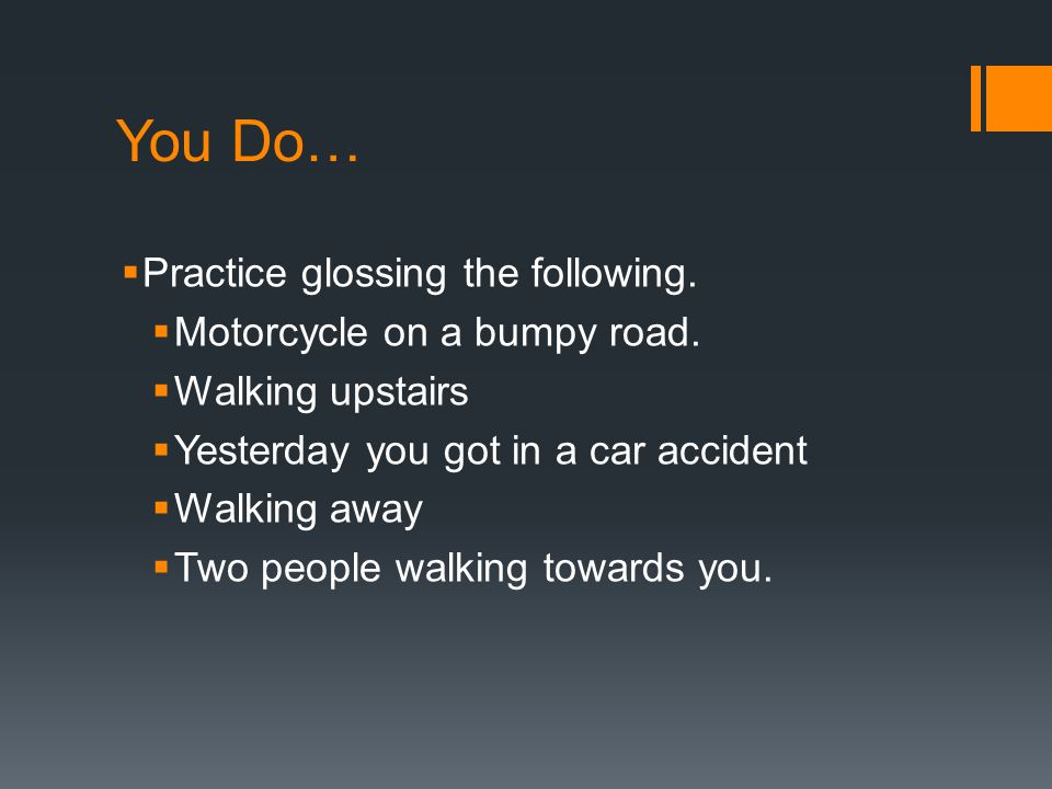 You Do… Practice glossing the following. Motorcycle on a bumpy road.