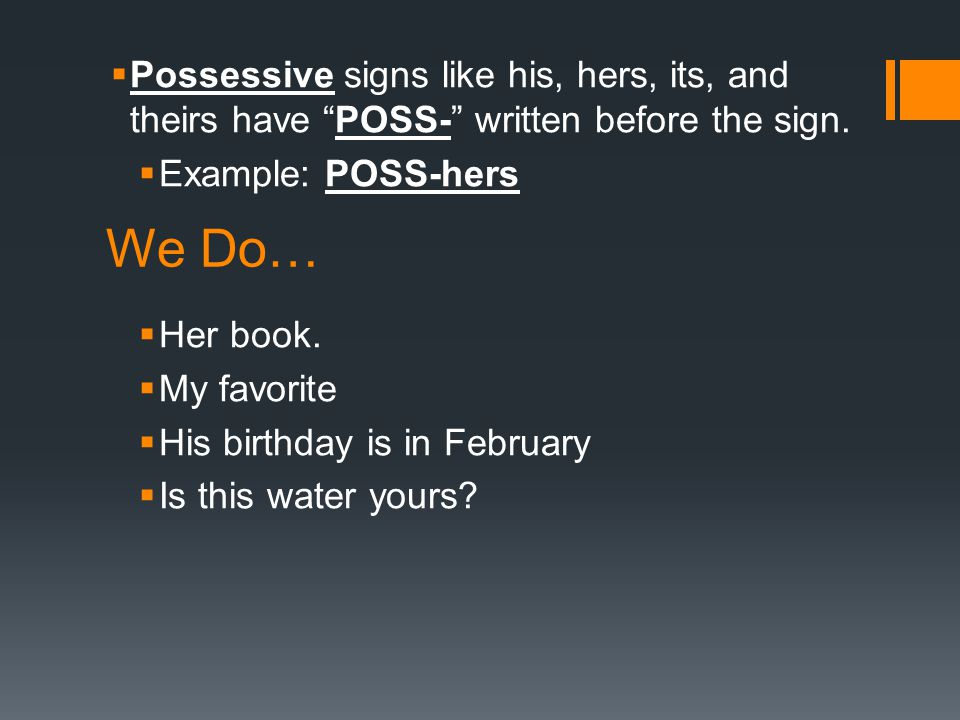 Possessive signs like his, hers, its, and theirs have POSS- written before the sign.