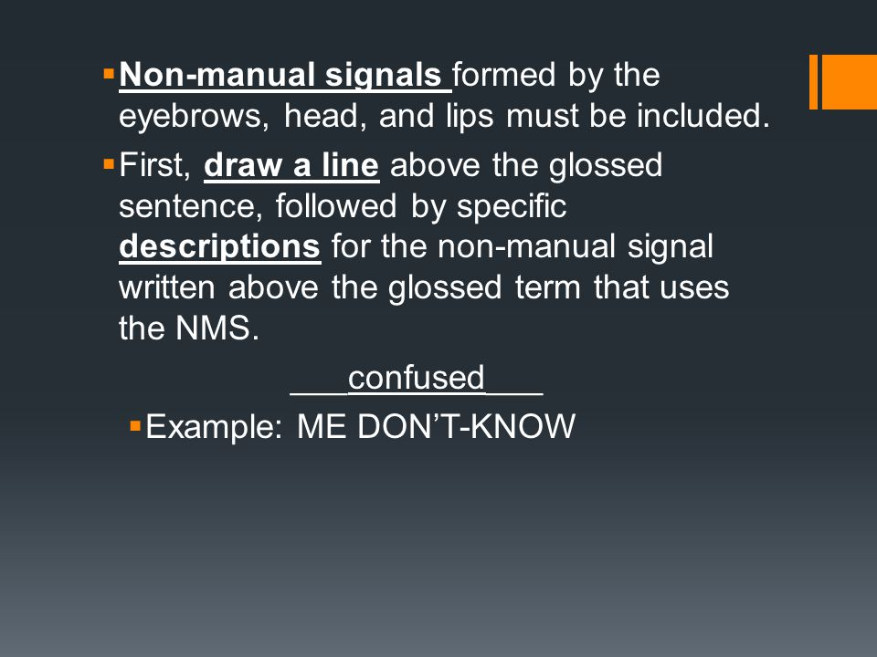 Non-manual signals formed by the eyebrows, head, and lips must be included.