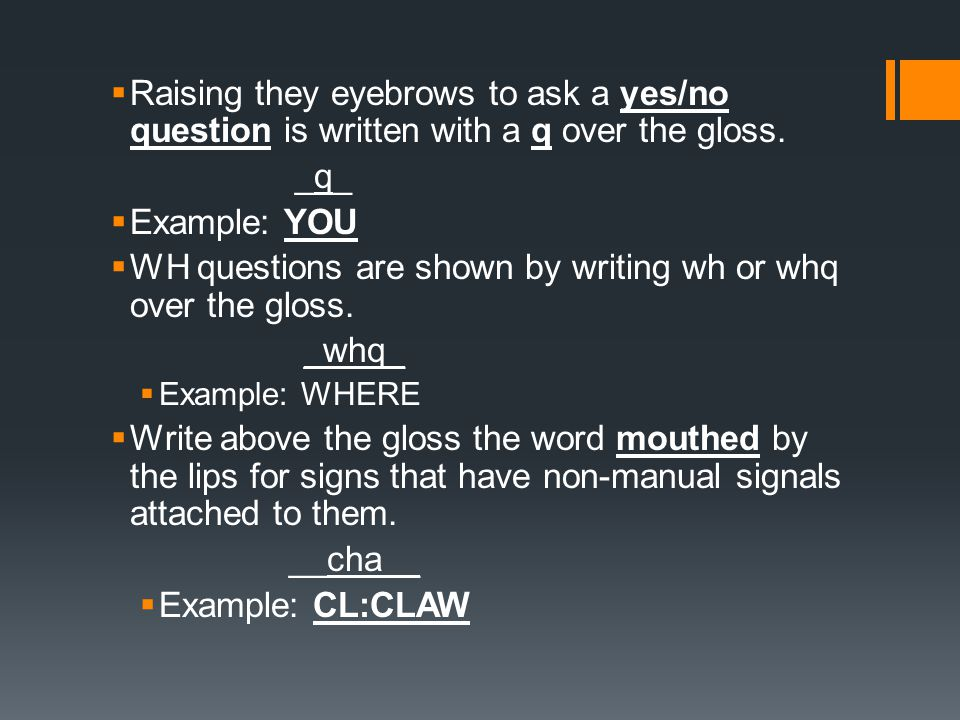 WH questions are shown by writing wh or whq over the gloss. _whq_