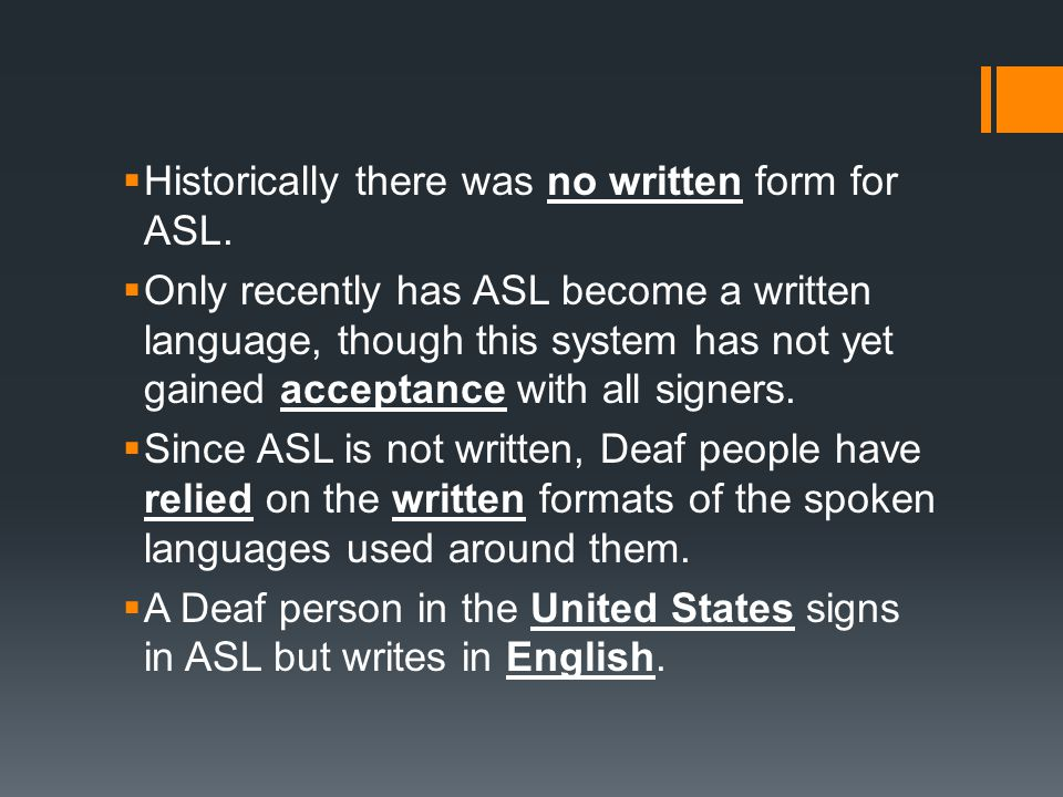 Historically there was no written form for ASL.