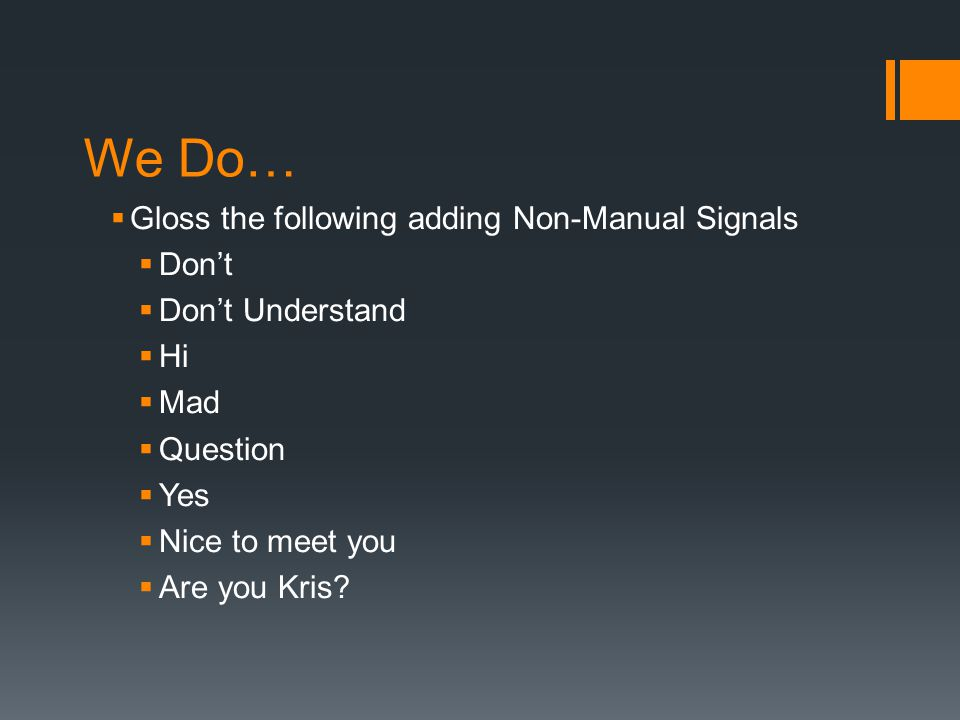 We Do… Gloss the following adding Non-Manual Signals Don't