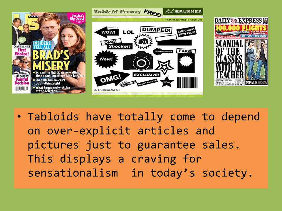 Tabloids have totally come to depend on over-explicit articles and pictures just to guarantee sales.
