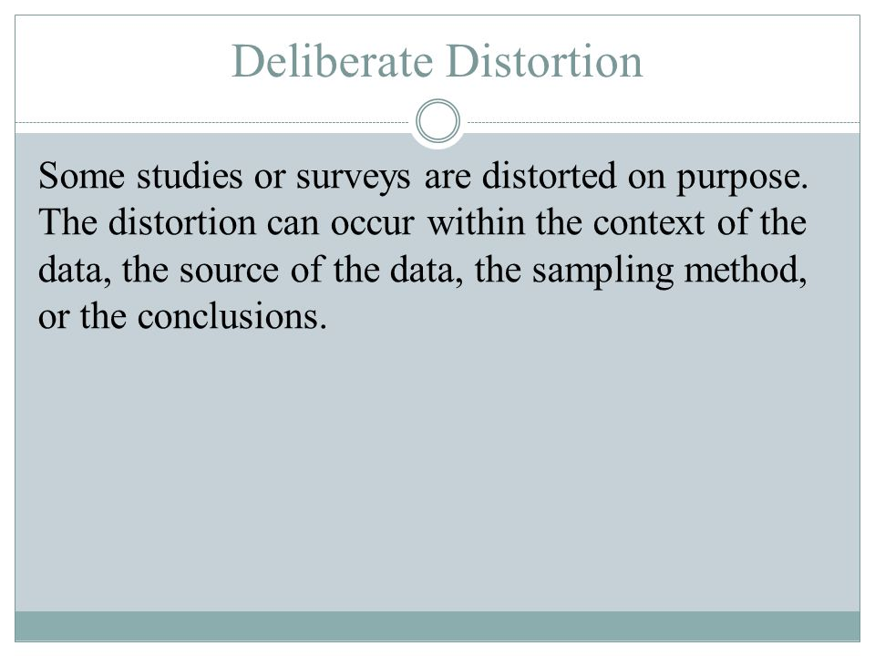 Deliberate Distortion