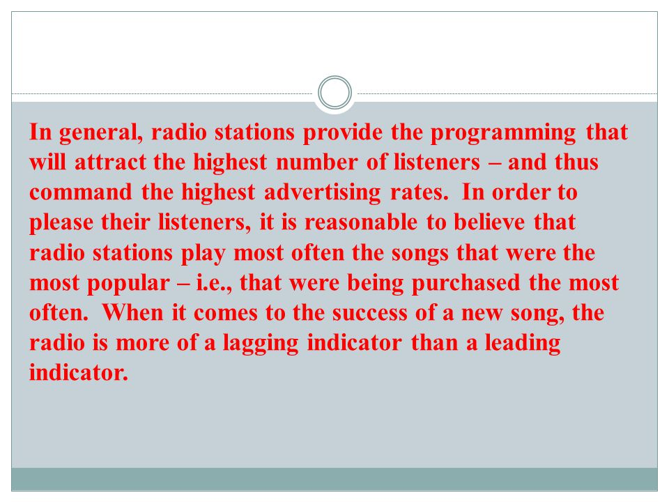 In general, radio stations provide the programming that will attract the highest number of listeners – and thus command the highest advertising rates.