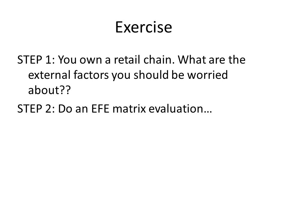 Exercise STEP 1: You own a retail chain.