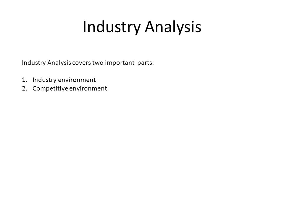 Industry Analysis Industry Analysis covers two important parts:
