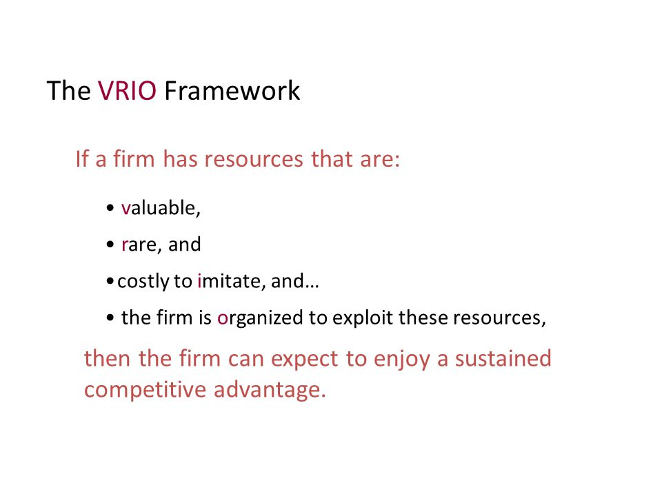 The VRIO Framework If a firm has resources that are: