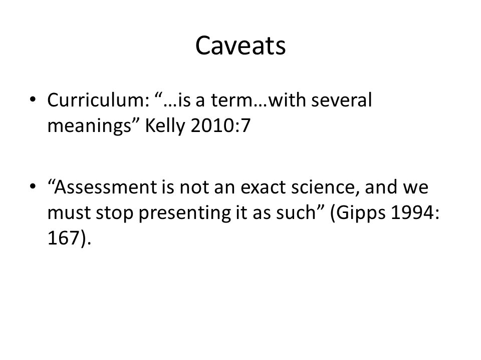 Caveats Curriculum: …is a term…with several meanings Kelly 2010:7