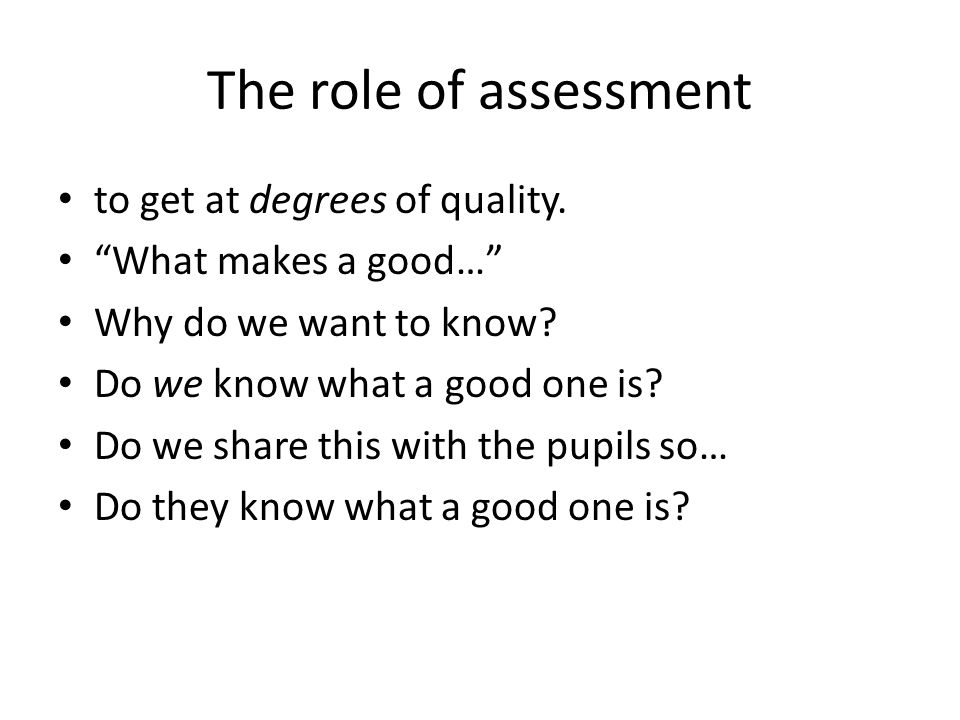 The role of assessment to get at degrees of quality.