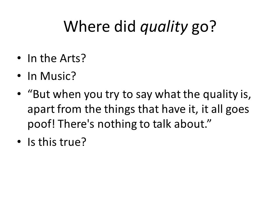 Where did quality go In the Arts In Music