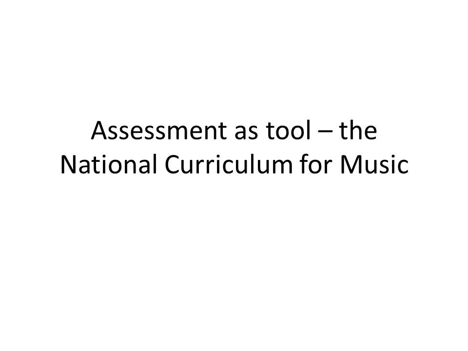 Assessment as tool – the National Curriculum for Music
