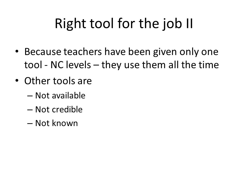 Right tool for the job II