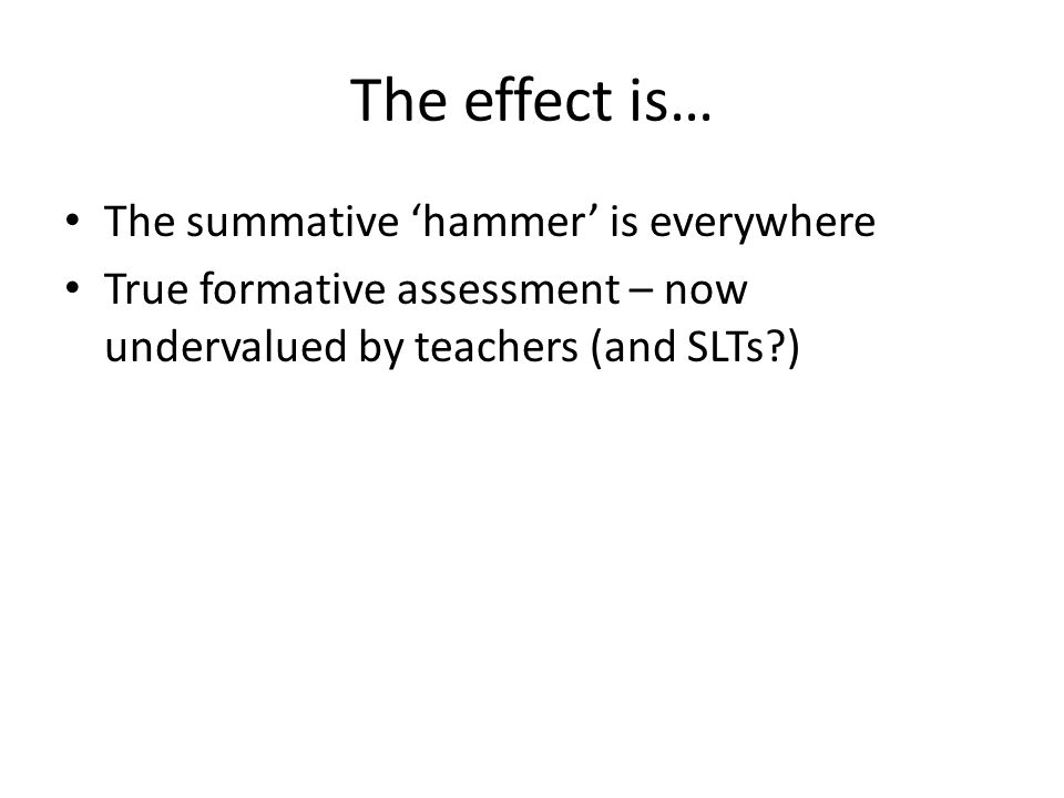 The effect is… The summative 'hammer' is everywhere