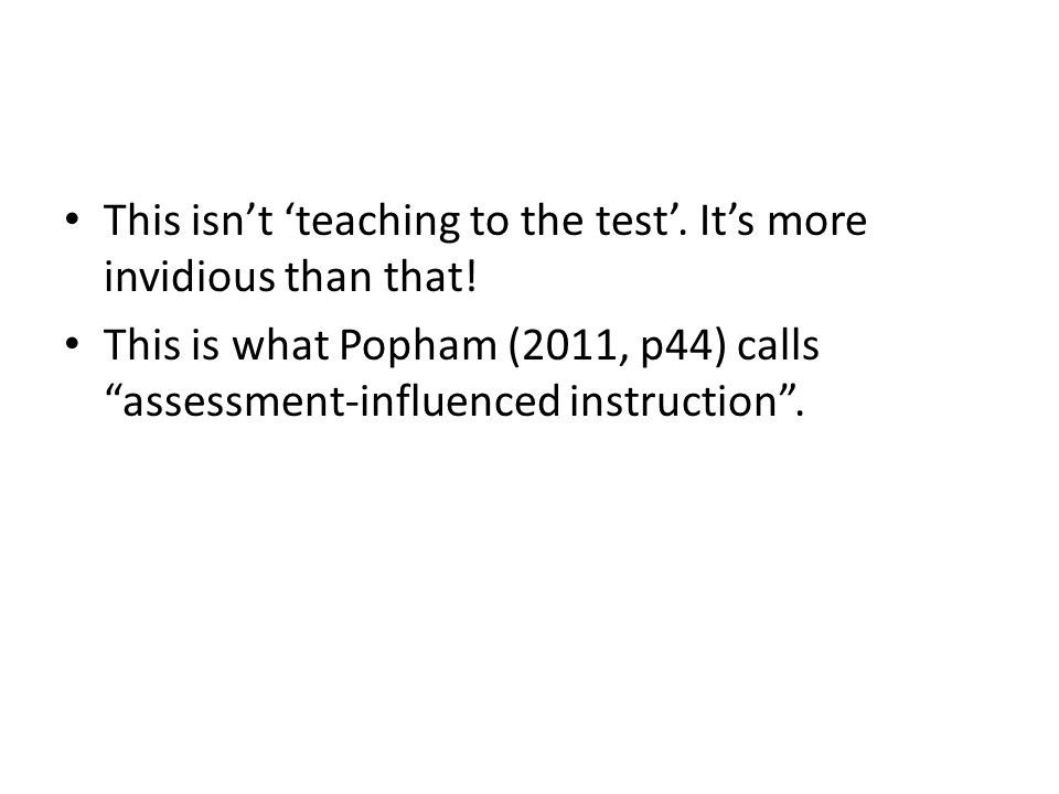 This isn't 'teaching to the test'. It's more invidious than that!