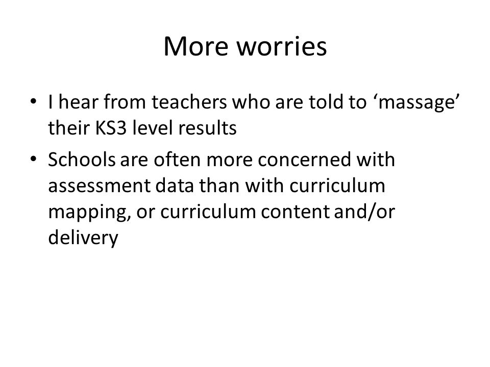 More worries I hear from teachers who are told to 'massage' their KS3 level results.