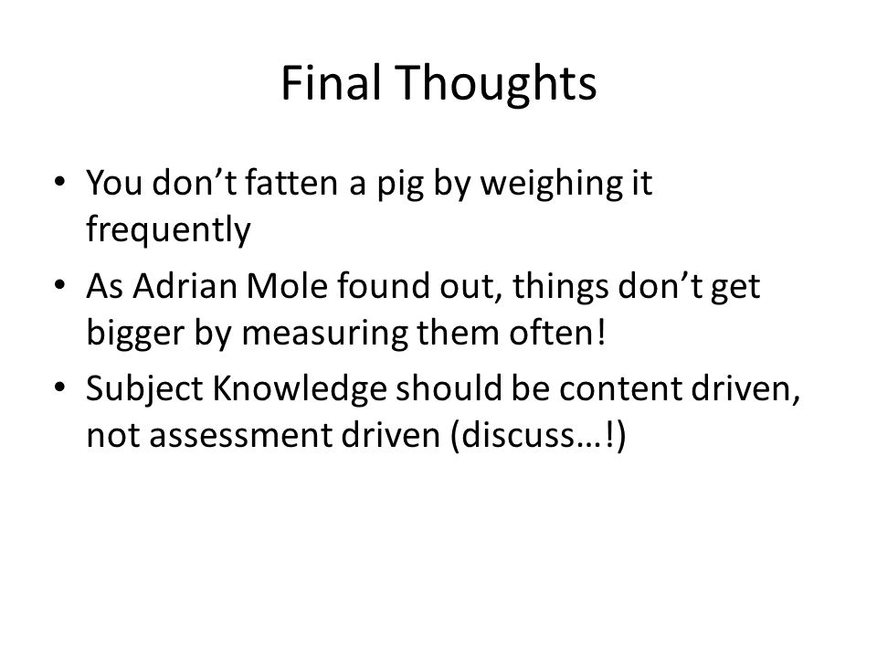 Final Thoughts You don't fatten a pig by weighing it frequently